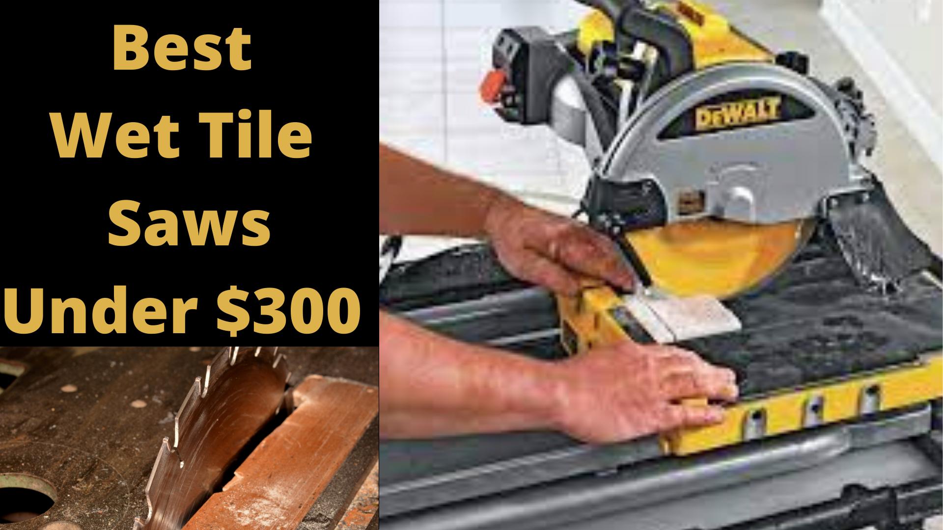 Best Wet Tile Saws Under $300